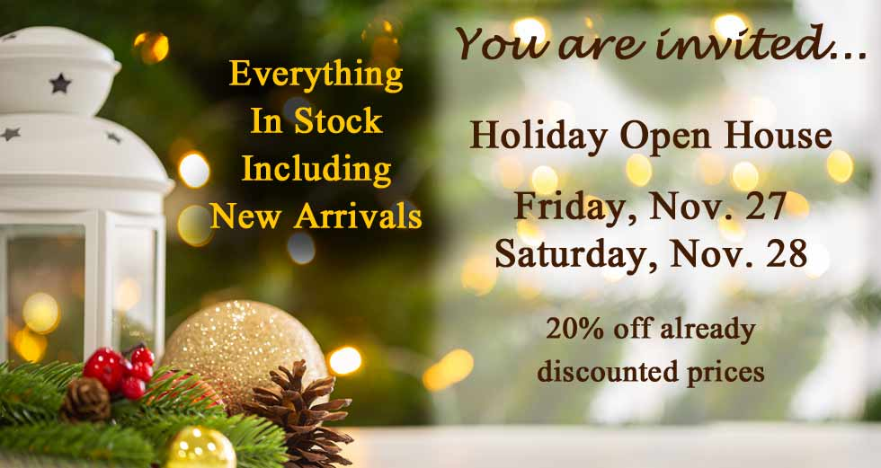 You are invited...Holiday Open House Friday, Saturday Nov. 27-28 20% off already discounted prices. Everything